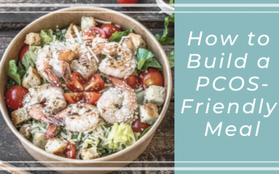 How to Build a PCOS-Friendly Meal