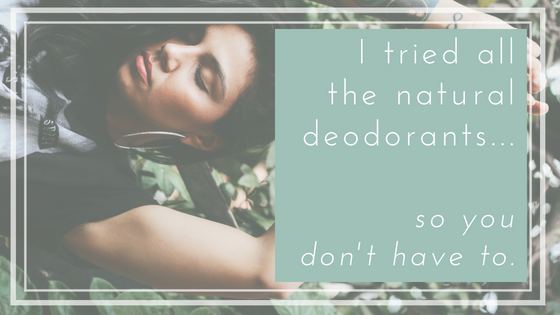 I Tried All the Natural Deodorants…So You Don't Have To