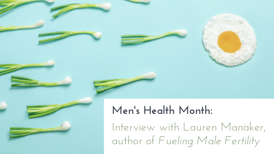 Men's Health Month: Interview with Lauren Manaker, author of Fueling Male Fertility