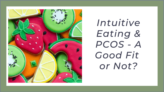 Intuitive Eating and PCOS – A Good Fit…or Not?