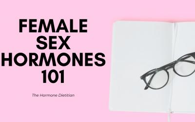Female Sex Hormones 101